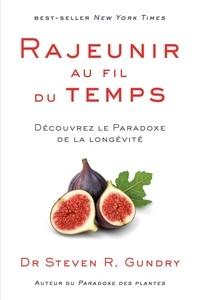 Steven R. Gundry - Rajeunir au fil du temps - Découvrez le paradoxe de la longévité.