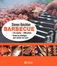 Steven Raichlen - Barbecue - 125 recettes, 1 000 photos, toutes les techniques pour cuisiner sur le gril.