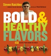 Steven Raichlen - Bold & Healthy Flavors - 450 Recipes from Around the World.