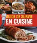 Steven Raichlen - Guide de survie en cuisine - Tout ce que l'homme doit savoir pour apprivoiser les fourneaux.