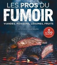 Steven Raichlen - Les pros du fumoir - Viandes, poissons, légumes, fruits.