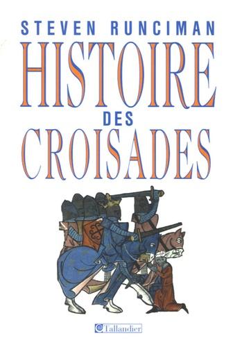 Steven Runciman - Histoire des Croisades.