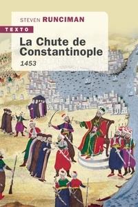 Steven Runciman - La chute de Constantinople - 1453.