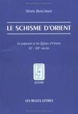 Steven Runciman - Le Schisme d'Orient - La papauté et les Eglises d'Orient XIe et XIIe siècles.