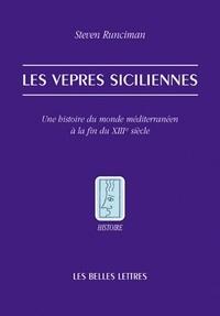 Steven Runciman - Les vêpres siciliennes - Une histoire du monde méditerranéen à la fin du XIIIe siècle.