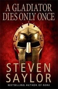 Steven Saylor - A Gladiator Dies Only Once.