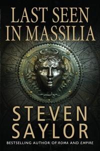 Steven Saylor - Last Seen in Massilia.