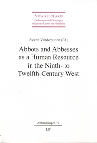 Steven Vanderputten - Abbots and Abbesses as a Human Resource in the Ninth- to Twelfth-Century West.