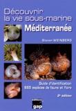 Steven Weinberg - Découvrir la vie sous-marine Méditerranée - Guide d'identification, 665 espèces de faune et flore.