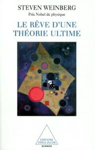 Steven Weinberg - Le rêve d'une théorie ultime.