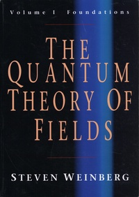 Steven Weinberg - The Quantum of Theory of Fields - Volume 1, Foundations.