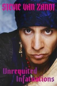 Stevie Van Zandt - Unrequited Infatuations - A Memoir.