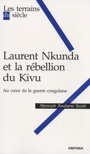 Stewart Andrew Scott - Laurent Nkunda et la rébellion du kivu - Au coeur de la guerre congolaise.