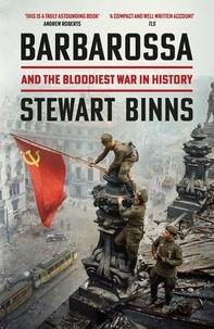 Stewart Binns - Barbarossa - And the Bloodiest War in History.