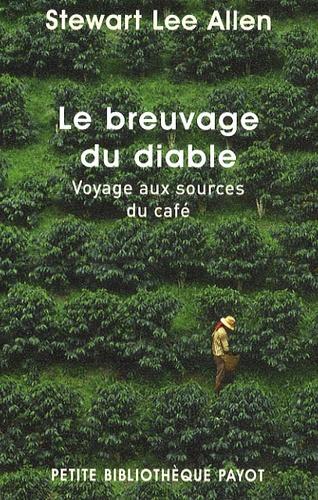 Stewart Lee Allen - Le breuvage du diable - Voyage aux sources du café.