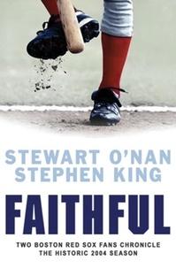 Stewart O'Nan et Stephen King - Faithful - Two Boston Red Sox Fans Chronicle the Historic 2004 Season.