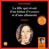 Stieg Larsson - Millénium Tome 2 : La fille qui rêvait d'un bidon d'essence et d'une allumette.