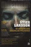 Stieg Larsson - Os Homens que Odeiam as Mulheres.