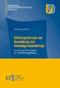 Stiftungsformen zur Gestaltung der Vermögensnachfolge - Entwicklung eines Modells zur Entscheidungsfindung.