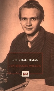 Stig Dagerman - Les wagons rouges.