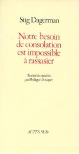 Stig Dagerman - Notre besoin de consolation est impossible à rassasier.