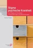 Stigma psychische Krankheit - Zum Umgang mit Vorurteilen, Schuldzuweisungen und Diskriminierungen.