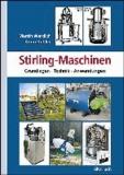 Stirling-Maschinen - Grundlagen, Technik, Anwendungen.
