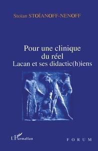 Stoïan Stoïanoff-Nenoff - POUR UNE CLINIQUE DU REEL. - Lacan et ses didactic(h)iens.