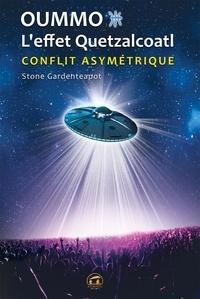 Stone Gardenteapot - Oummo, l'effet Quetzalcoatl - Conflit asymétrique interstellaire.