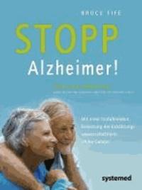 Stopp Alzheimer! - Wie Demenz vermieden und behandelt werden kann. Vorwort von Tilman Jens Autor des Buches »Demenz: Abschied von meinem Vater«..
