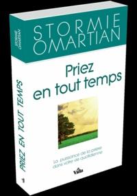 Stormie Omartian - Priez en tout temps - La puissance de la prière dans votre vie quotidienne.