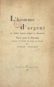 Stoyan Tzoneff - L'homme d'argent au théâtre français jusqu'à la Révolution - Thèse pour le Doctorat, présentée à la Faculté des lettres de Grenoble.