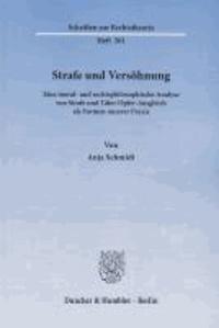 Strafe und Versöhnung - Eine moral- und rechtsphilosophische Analyse von Strafe und Täter-Opfer-Ausgleich als Formen unserer Praxis.