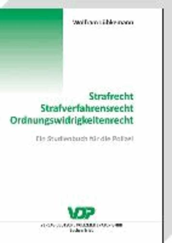 Strafrecht - Strafverfahrensrecht - Ordnungswidrigkeitenrecht - Ein Studienbuch für die Polizei.