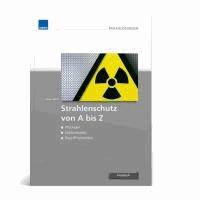 Strahlenschutz von A - Z - Die wichtigsten Begriffe zum Strahlenschutz.