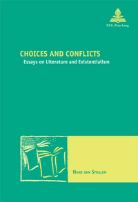 Stralen hans Van - Choices and Conflicts - Essays on Literature and Existentialism.