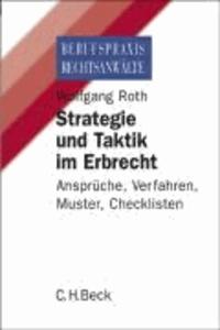 Strategie und Taktik im Erbrecht - Ansprüche, Verfahren, Muster, Checklisten.