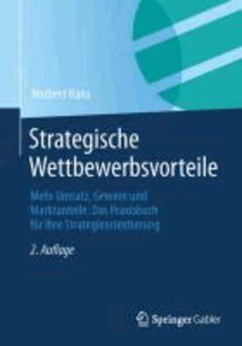 Strategische Wettbewerbsvorteile - Mehr Umsatz, Gewinn und Marktanteile: Das Praxisbuch für Ihre Strategieorientierung.
