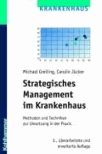 Strategisches Management im Krankenhaus - Methoden und Techniken zur Umsetzung in der Praxis.