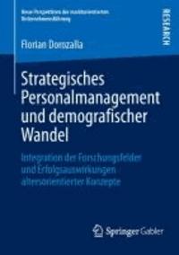 Strategisches Personalmanagement und demografischer Wandel - Integration der Forschungsfelder und Erfolgsauswirkungen altersorientierter Konzepte.