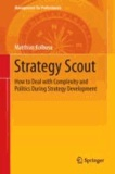 Strategy Scout - How to Deal with Complexity and Politics During Strategy Development.