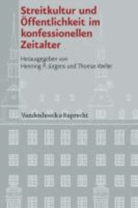 Streitkultur und Öffentlichkeit im konfessionellen Zeitalter.