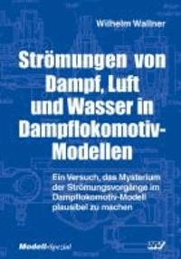 Strömungen von Dampf, Luft und Wasser in Dampflokomotiv-Modellen.