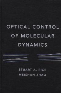 Optical Control of Molecular Dynamics - Stuart-Alan Rice | Showmesound.org