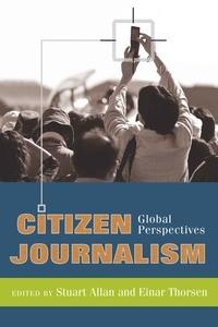 Stuart Allan et Einar Thorsen - Citizen Journalism - Global Perspectives.