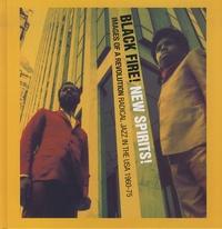 Stuart Baker et  Collectif - Black Fire ! New Spirits ! - Images of a revolution - Radical jazz in the USA 1960-75.