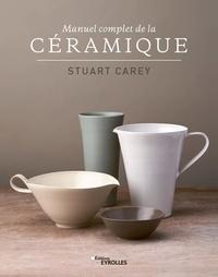 Stuart Carey - Manuel complet de la céramique.