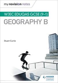 Stuart Currie - My Revision Notes: WJEC Eduqas GCSE (9–1) Geography B.