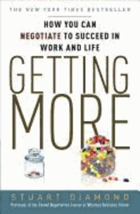 Stuart Diamond - Getting More - How You Can Negotiate to Succeed in Work and Life.