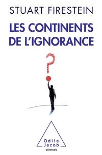 Stuart Firestein - Les continents de l'ignorance.